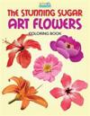 The Stunning Sugar Art Flowers Coloring Book