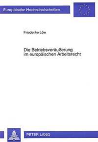 Die Betriebsveraeusserung Im Europaeischen Arbeitsrecht