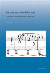 Burnout Und Musiktherapie: Grundlagen, Forschungsstand Und Praxeologie