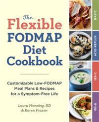 The Flexible Fodmap Diet Cookbook: Customizable Low-Fodmap Meal Plans & Recipes for a Symptom-Free Life