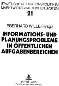 Informations- Und Planungsprobleme in Oeffentlichen Aufgabenbereichen: Aspekte Der Zielbildung Und Outputmessung Unter Besonderer Beruecksichtigung De