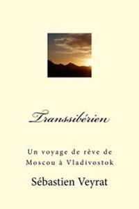 Transsiberien: Un Voyage de Reve de Moscou a Vladivostok