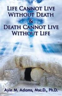 Life Cannot Live Without Death & Death Cannot Live Without Life