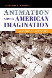 Animation and the American Imagination: A Brief History