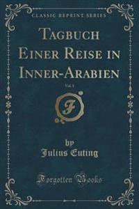 Tagbuch Einer Reise in Inner-Arabien, Vol. 1 (Classic Reprint)