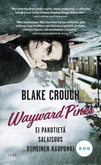 Wayward Pines -trilogia : Ei pakotietä, Salaisuus, Viimeinen kaupunki