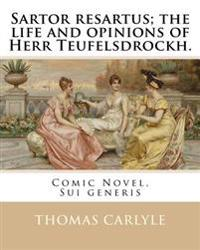 Sartor Resartus; The Life and Opinions of Herr Teufelsdrockh. by: Thomas Carlyle: Comic Novel, Sui Generis