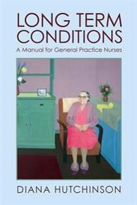 Long Term Conditions: A Manual for General Practice Nurses
