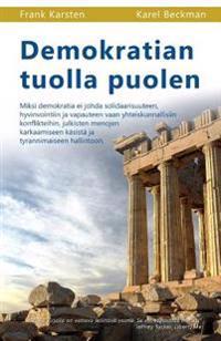 Demokratian Tuolla Puolen: Miksi Demokratia Ei Johda Solidaarisuuteen, Hyvinvointiin Ja Vapauteen Vaan Yhteiskunnallisiin Konflikteihin, Julkiste