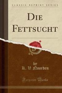 Die Fettsucht (Classic Reprint)