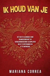 Ik Houd Van Je: Het Beste Kleurboek Voor Volwassenen Met 50 Verbazingwekkende Kleurplaten Om Je Te Ontspannen En Je Te Inspireren