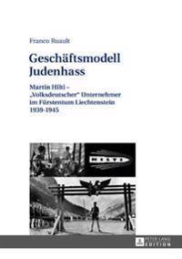 Geschaeftsmodell Judenhass: Martin Hilti - «volksdeutscher» Unternehmer Im Fuerstentum Liechtenstein 1939-1945