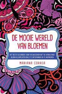 de Mooie Wereld Van Bloemen: Het Beste Kleurboek Voor Volwassenen Met 50 Verbazende Bloem Kleurplaten Om Je Te Ontspannen En Te Inspireren