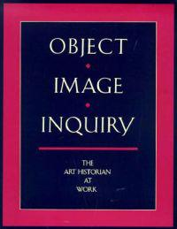 Object, Image, Inquiry - The Art Historian at Work
