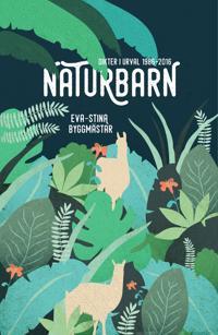 Naturbarn   dikter i urval 1986-2016 - Eva-Stina Byggmästar - böcker (9789515241337)     Bokhandel