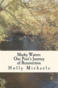 Murky Waters: One Poet's Journey of Resurrection