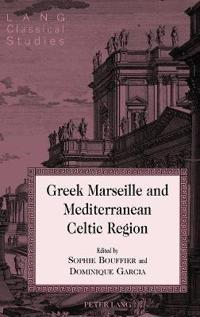 Greek Marseille and Mediterranean Celtic Region