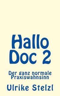 Hallo Doc 2: Der Ganz Normale Praxiswahnsinn