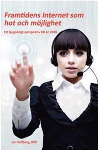 Framtidens Internet Som Hot Och Mojlighet - Ett Tjugoarigt Perspektiv Till Ar 2030