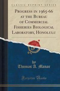 Progress in 1965-66 at the Bureau of Commercial Fisheries Biological Laboratory, Honolulu (Classic Reprint)