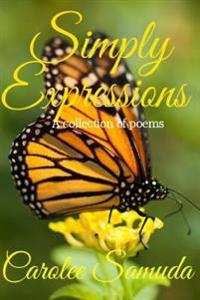 Simply Expressions: A Collection of Poems