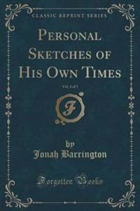 Personal Sketches of His Own Times, Vol. 3 of 3 (Classic Reprint)