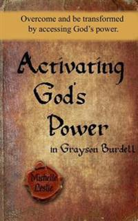 Activating God's Power in Grayson Burdell (Masculine): Overcome and Be Transformed by Accessing God's Power.