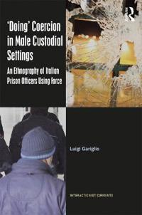 'Doing' Coercion in Male Custodial Settings: An Ethnography of Italian Prison Officers Using Force