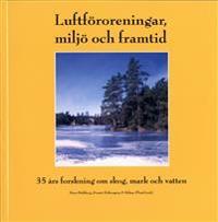 Luftföroreningar, miljö och framtid. 35 års forskning om skog, mark och vatten.