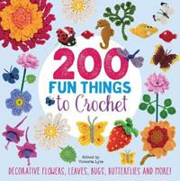 200 fun things to crochet - decorative flowers, leaves, bugs, butterflies a