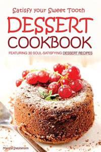 Satisfy Your Sweet Tooth: Dessert Cookbook Featuring 30 Soul-Satisfying Dessert Recipes