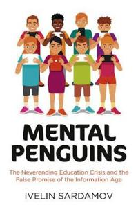 Mental Penguins: The Neverending Education Crisis and the False Promise of the Information Age