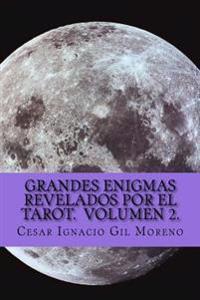 Grandes Enigmas Revelados Por El Tarot. Volumen 2.