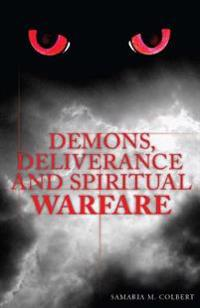 Demons, Deliverance and Spiritual Warfare