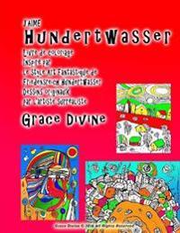]j'aime Hundertwasser Livre de Coloriage Inspiré Par Le Style Art Fantastique de Friedensreich Hundertwasser Dessins Originaux Par l'Artiste Surréalis