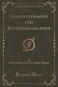 Gespenstersagen Und Rittergeschichten (Classic Reprint)