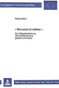 -Borussia Ist Staerker-: Zur Alltagsbedeutung Des Fussballvereins, Gestern Und Heute