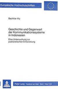 Geschichte Und Gegenwart Der Kommunikationssysteme in Indonesien: Eine Untersuchung Zur Publizistischen Entwicklung