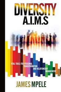 Diversity A.I.M.S: Vital Tools for Personal Transformation and Relationship Management