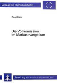 Die Voelkermission Im Markusevangelium: Eine Redaktionsgeschichtliche Untersuchung