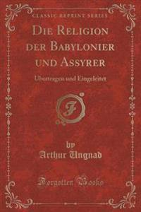 Die Religion Der Babylonier Und Assyrer