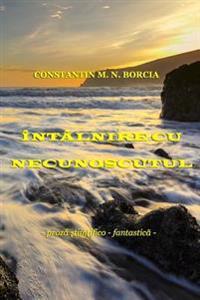 Intalnire Cu Necunoscutul...: Proza Stiintifico-Fantastica