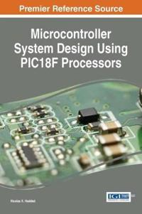 Microcontroller System Design Using PIC1 8F Processors