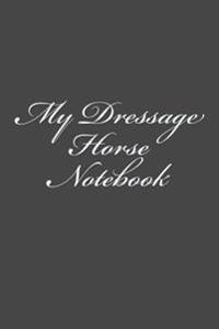 My Dressage Horse Notebook