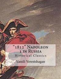 """""""1812"""" Napoleon 1 in Russia: Historical Classics"""