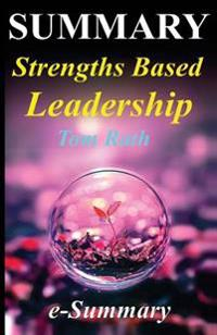 Summary - Strengths Based Leadership: By Tom Rath and Barry Conchie - Great Leaders, Teams, and Why People Follow