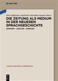 Die Zeitung ALS Medium in Der Neueren Sprachgeschichte: Korpora - Analyse - Wirkung