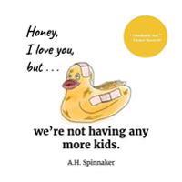 Honey, I Love You, But We're Not Having Any More Kids