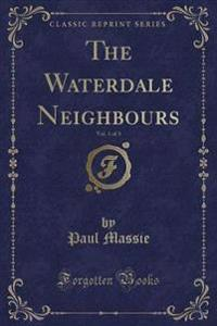 The Waterdale Neighbours, Vol. 1 of 3 (Classic Reprint)