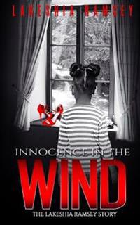 Innocence in the Wind the Lakeshia Ramsey Story: The Lakeshia Ramsey Story